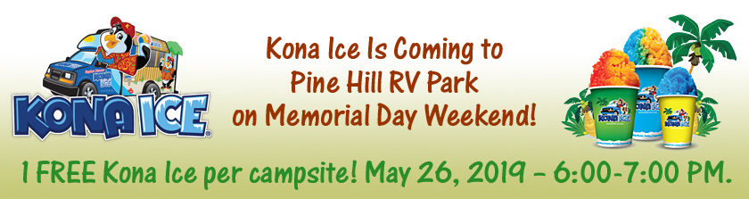 Kona Ice Is Coming to Pine Hill RV Park on Memorial Day Weekend! 1 FREE ticket per campsite! March 26, 2019 – 6:00-7:00 PM.